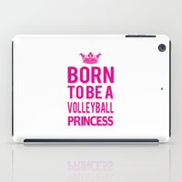 volleyball iPad Cases featuring Born To Be A Volleyball Princess by raineon