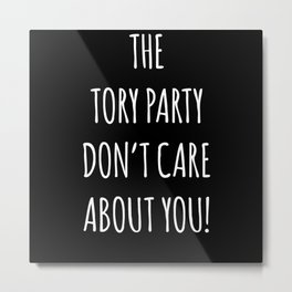 The Tory Party Don't Care About You Metal Print