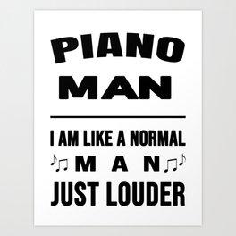 Piano Man Like A Normal Man Just Louder Art Print