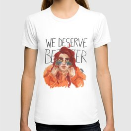 We Deserve Better. T-shirt