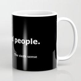 The sixth sense quote Coffee Mug