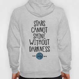 Stars Cannot Shine Without Darkness. Hoody