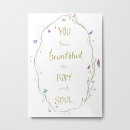 You Have Bewitched Me Metal Print