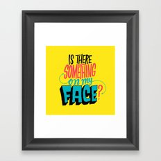 Is There Something On My Face? Framed Art Print