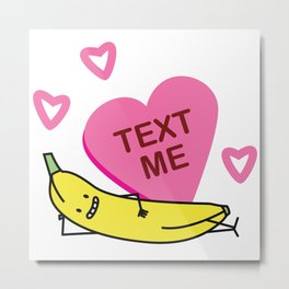 Banana Text Me Valentine that's smiling, laying down Metal Print