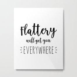flattery will get you everywhere Metal Print