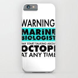 WARNING Marine Biologist, May Start Talking About Octopi Marine Biologist Gift iPhone Case