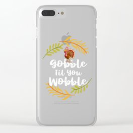 Thanksgiving Gobble Til You Wobble Clear iPhone Case