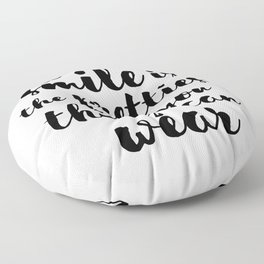A Smile Is The Prettiest Thing You Can Wear Floor Pillow