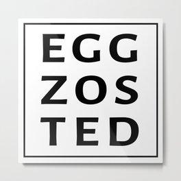 EGG. ZOS. TED. Metal Print