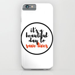 it's a beautiful day to save lives 2 iPhone Case