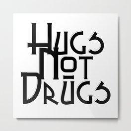 Hugs Not Drugs Metal Print