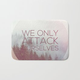 We Only Attack Ourselves Bath Mat