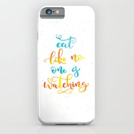 Eat like no one is watching iPhone Case