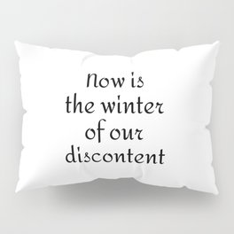 Now is the winter of our discontent Pillow Sham