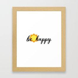 BE HAPPY SUNSHINE Framed Art Print