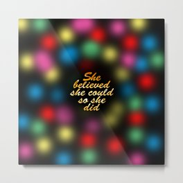 She believed she could so she did... Life Inspirational Quote Metal Print