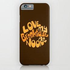 Love My Breakfast At Noon iPhone 6s Slim Case
