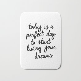 Today is a Perfect Day to Start Living Your Dreams black and white typography poster home decor wall Bath Mat