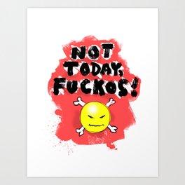 Not Today, Fuckos! Art Print