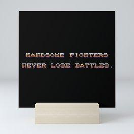 Handsome fighters never lose battles Mini Art Print