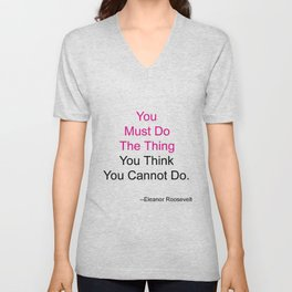 You Must Do The Thing You Think You Cannot Do. Unisex V-Neck