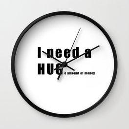 I NEED A HUGe amount of money Wall Clock