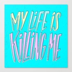 My Life Is Killing Me Canvas Print