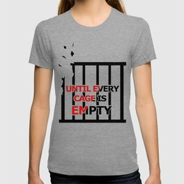 Until Every Cage Is Empty. T-shirt
