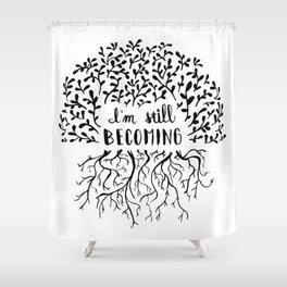 I'm Still Becoming Shower Curtain