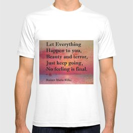 """""""Let everything happen to you: beauty and terror. / Just keep going. No feeling is final.""""  Rainer Maria Rilke quote T-shirt"""