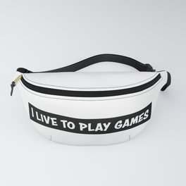 I live to play games Fanny Pack