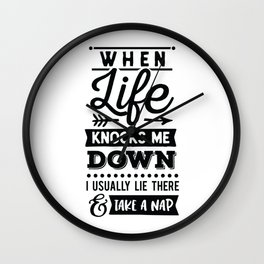 When life knocks me down I usually lie there and take a nap - Funny hand drawn quotes illustration. Funny humor. Life sayings. Wall Clock