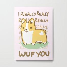 I Really Wuf You Corgi Metal Print