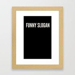 Funny Slogan Framed Art Print