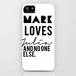 Mark loves Julia iPhone Case
