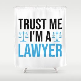 Trust Me I'm A Lawyer Funny Saying Gift Shower Curtain
