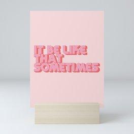 """It be like that sometimes"" Pink Mini Art Print"