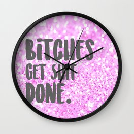 Bitches get Sh*t Done. Wall Clock