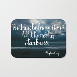 Be True, Be Brave, Stand Bath Mat