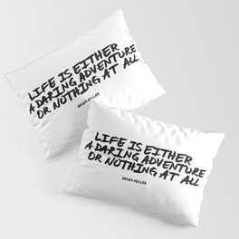 Life is either a daring adventure or nothing at all | Helen Keller Pillow Sham