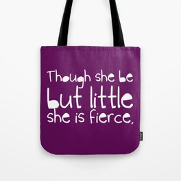 'Though she be but little, she is fierce.' Tote Bag