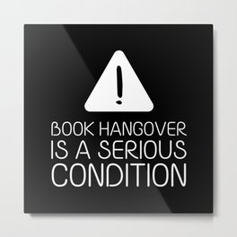 Book hangover is a serious condition (black) Metal Print