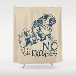 NO EXCUSES Shower Curtain