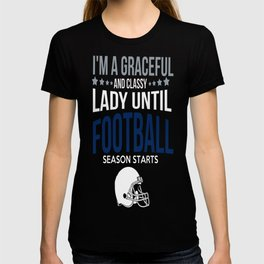 I'M A GRACEFUL AND CLASSY LADY UNTIL FOOTBALL SEASON STARTS T-shirt