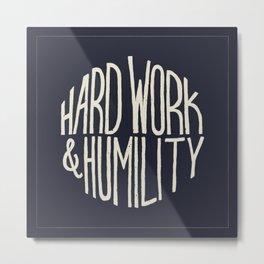 Hard Work & Humility Metal Print