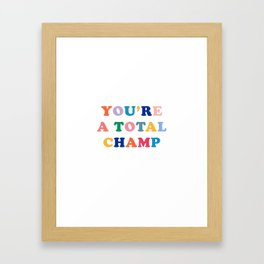 You're A Total Champ, Colorful Retro Quote Framed Art Print