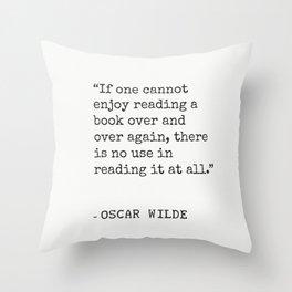 """If one cannot enjoy reading a book..."" Oscar Wilde Throw Pillow"
