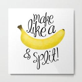 Make Like A Banana And Split Metal Print