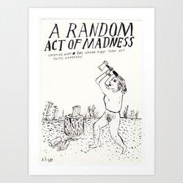 A Random Act of Madness Art Print